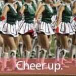 「チアリーダー」を知ってれば…ゼッタイ話せる英会話→ Cheer up.