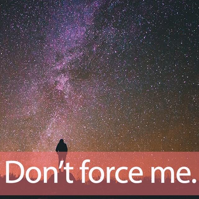 「フォース」を知ってれば…ゼッタイ話せる英会話→ Don't force me.