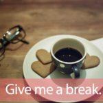 「ブレイク」を知ってれば…ゼッタイ話せる英会話→ Give me a break.