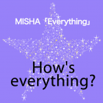 MISHA「Everything」から学ぶ→ How's everything?