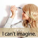 「イマジン」から学ぶ→ I can't imagine.