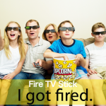 「Fire TV Stick」から学ぶ→ I got fired.