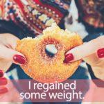 「リゲイン」を知ってれば…ゼッタイ話せる英会話→ I regained some weight.
