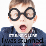 「STUNNING LURE」から学ぶ→ I was stunned.