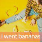 「バナナ」を知ってれば…ゼッタイ話せる英会話→ I went bananas.