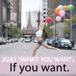 JUJU「WHAT YOU WANT」から学ぶ→ If you want.