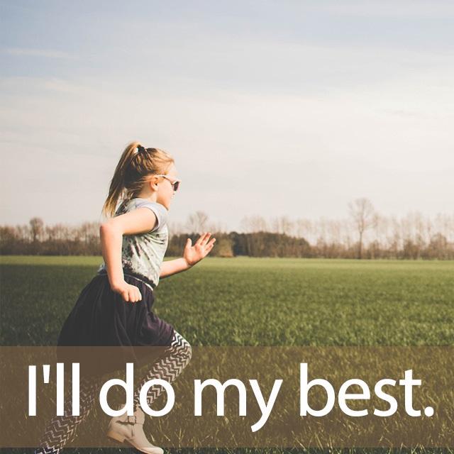 「ベスト」を知ってれば…ゼッタイ話せる英会話→ I'll do my best.