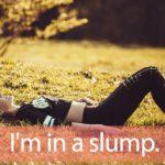 「スランプ」を知ってれば…ゼッタイ話せる英会話→ I'm in a slump.