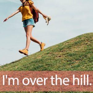 「ヒル(丘)」を知ってれば…ゼッタイ話せる英会話→ I'm over the hill.