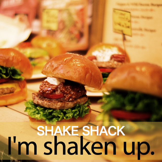 「SHAKE SHACK」から学ぶ→ I'm shaken up.