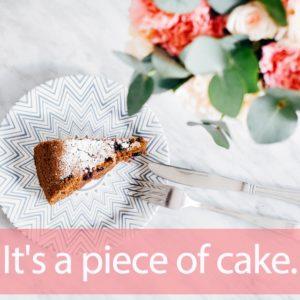 「ケーキ」を知ってれば…ゼッタイ話せる英会話→ Piece of cake.