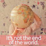 「なるほど!ザ・ワールド」から学ぶ→It's not the end of the world.