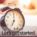 「スタートダッシュ」から学ぶ→ Let's get started.