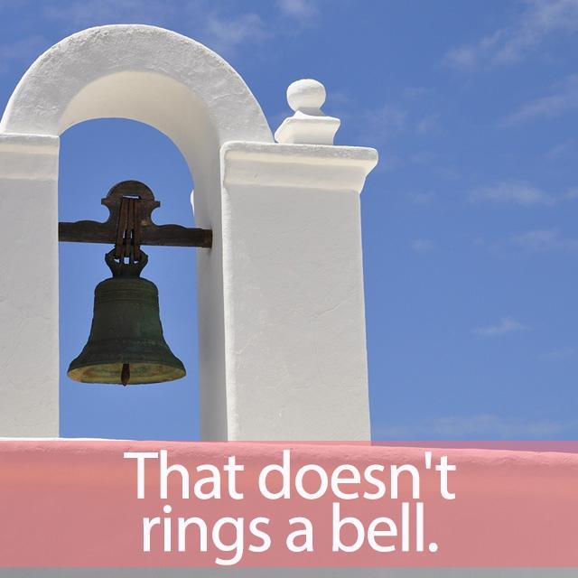 「ベル」を知ってれば…ゼッタイ話せる英会話→ That doesn't rings a bell.