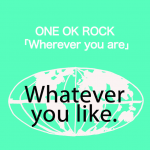 ONE OK ROCK 「Wherever you are」から学ぶ→ Whatever you like.