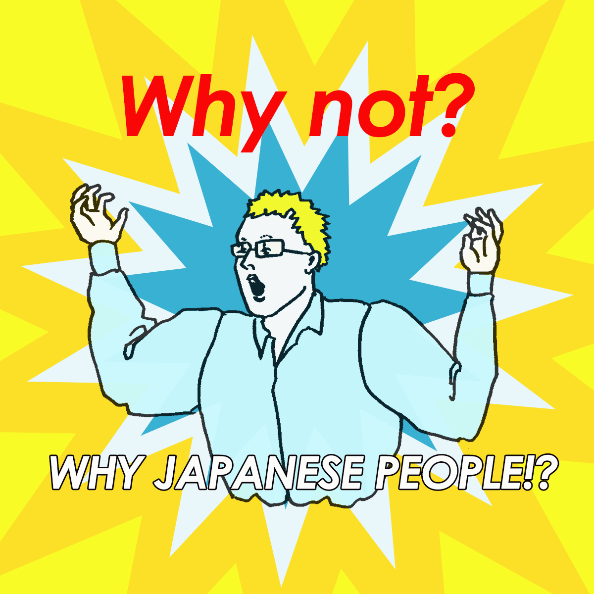 WHY JAPANESE PEOPLE!?